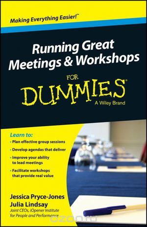 "Скачать книгу ""Running Great Meetings and Workshops For Dummies, Jessica Pryce??""Jones,Julia Lindsay"""